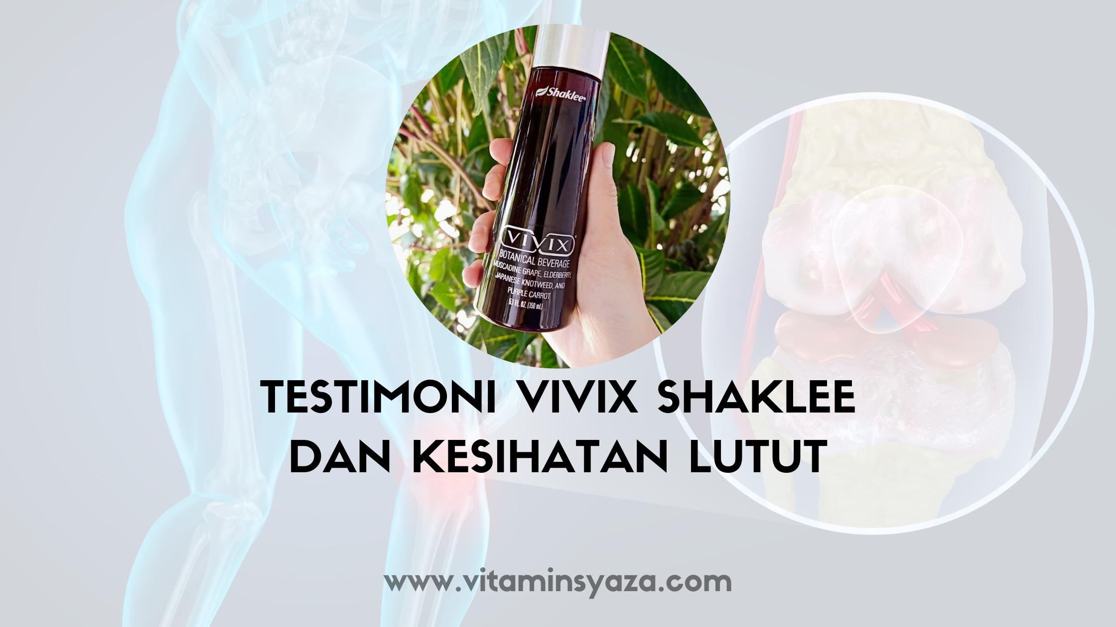 testimoni vivix shaklee kesihatan sendi lutut